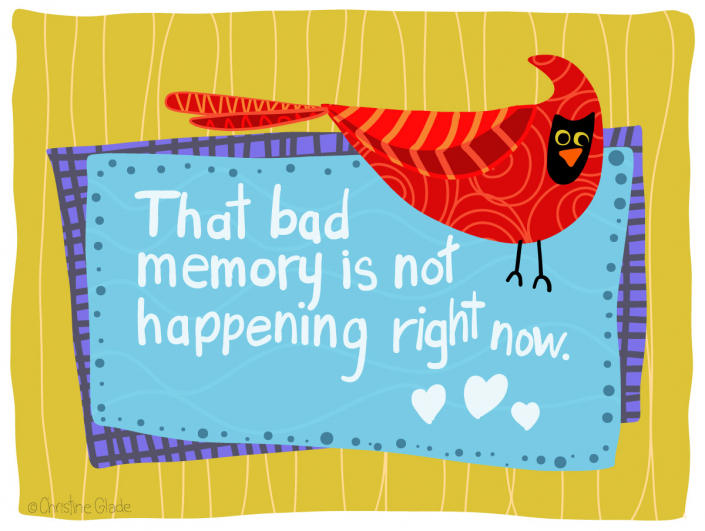 That Bad Memory Isn't Happening Right Now
